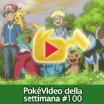 PokéVideo della Settimana #100