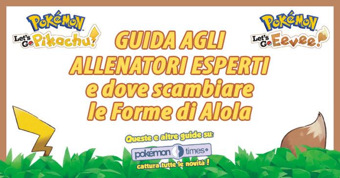 banner_guida_allenatori_esperti_scambi_alola_lets_go_pikachu_eevee_switch_pokemontimes-it